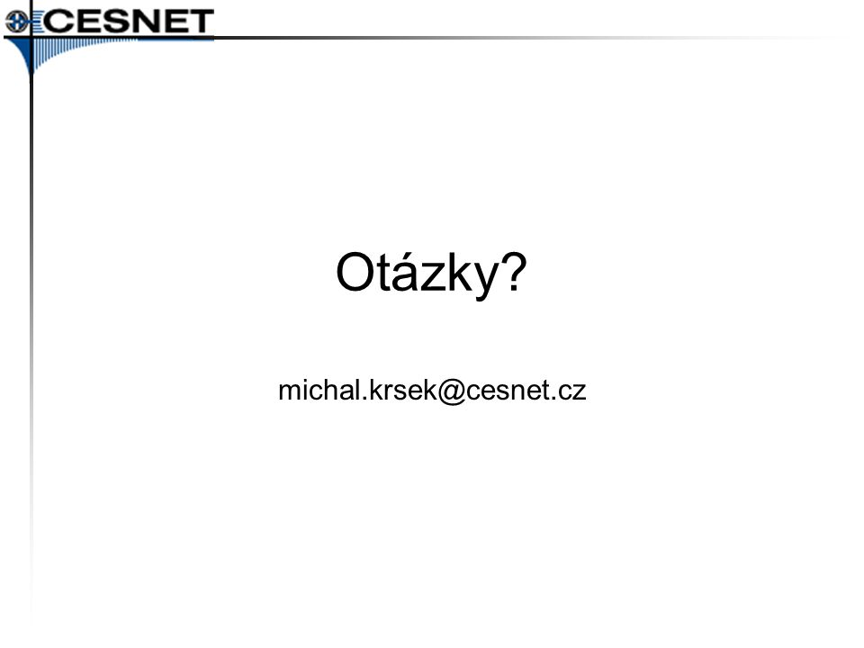Otázky michal.krsek@cesnet.cz