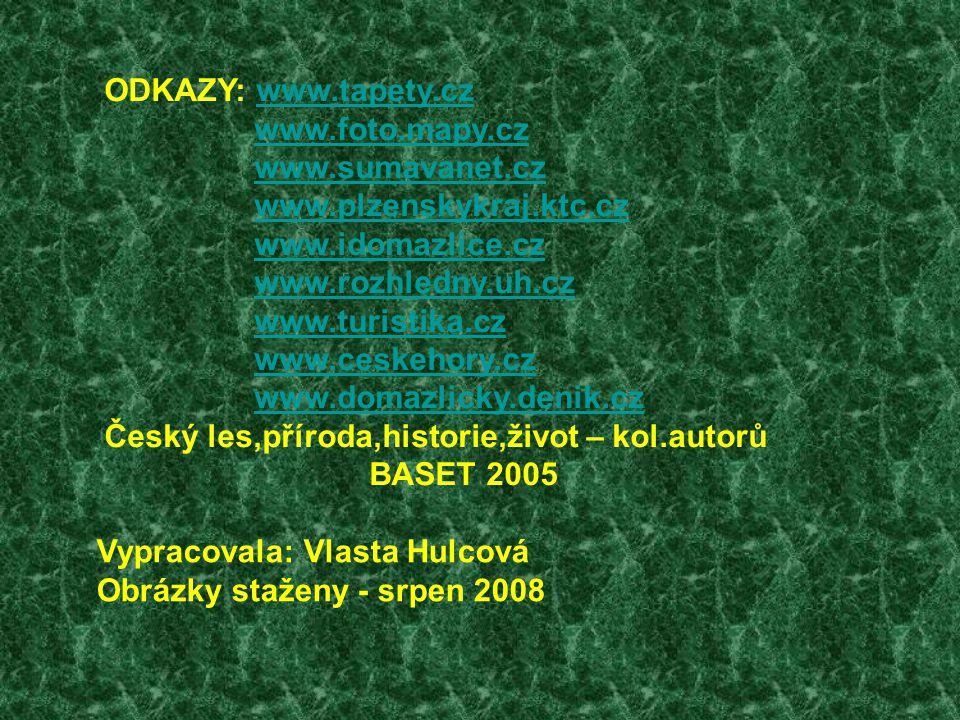 ODKAZY: www.tapety.cz www.foto.mapy.cz. www.sumavanet.cz. www.plzenskykraj.ktc.cz. www.idomazlice.cz.