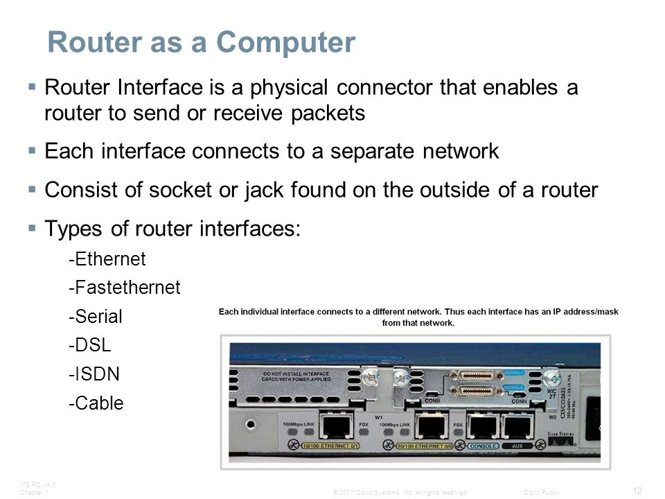 Router as a Computer Router Interface is a physical connector that enables a router to send or receive packets.