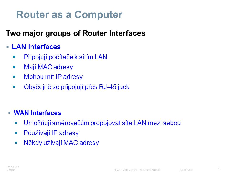Router as a Computer Two major groups of Router Interfaces