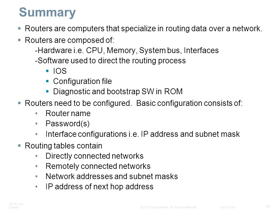 Summary Routers are computers that specialize in routing data over a network. Routers are composed of: