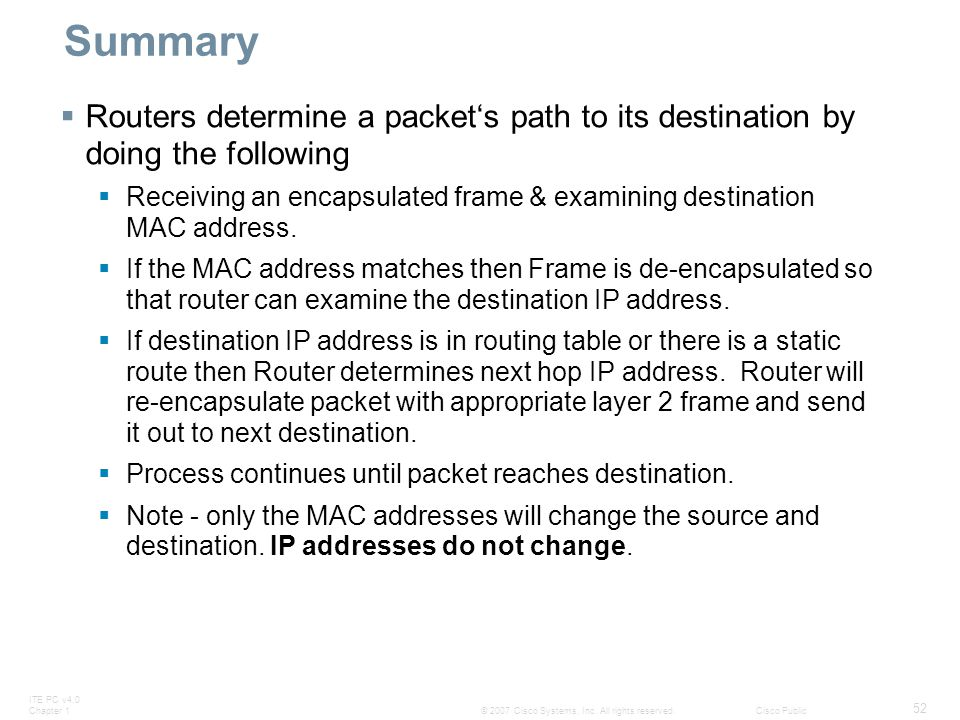 Summary Routers determine a packet's path to its destination by doing the following.