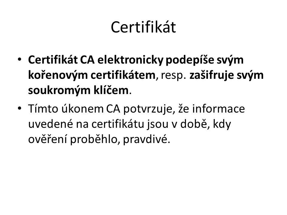 Certifikát Certifikát CA elektronicky podepíše svým kořenovým certifikátem, resp. zašifruje svým soukromým klíčem.