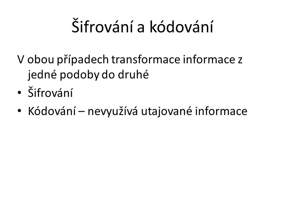 Šifrování a kódování V obou případech transformace informace z jedné podoby do druhé.