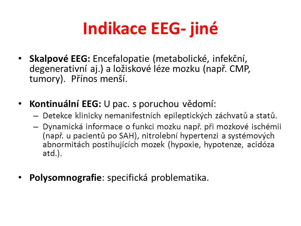 Indikace EEG- jiné Skalpové EEG: Encefalopatie (metabolické, infekční, degenerativní aj.) a ložiskové léze mozku (např. CMP, tumory). Přínos menší.