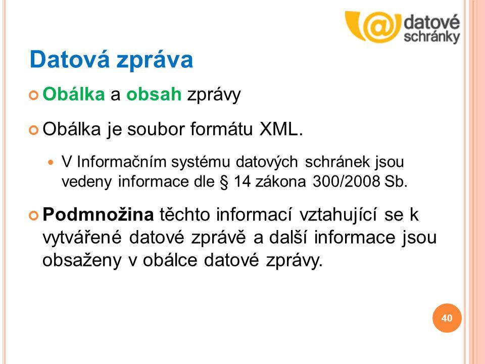Datová zpráva Obálka a obsah zprávy Obálka je soubor formátu XML.