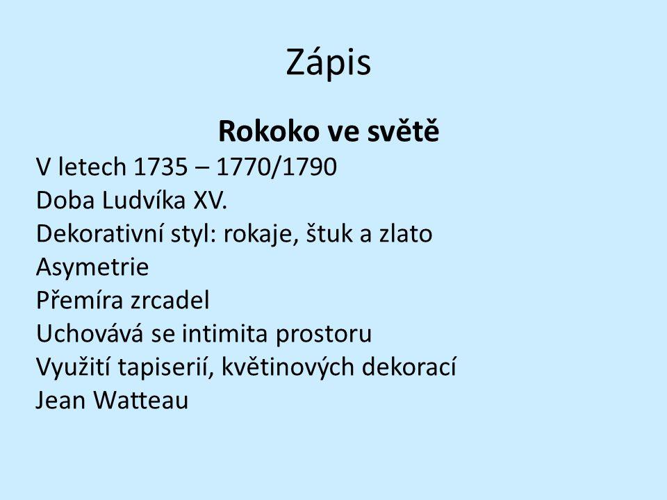 Zápis Rokoko ve světě V letech 1735 – 1770/1790 Doba Ludvíka XV.