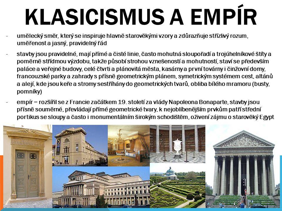 KLASICISMUS A EMPÍR umělecký směr, který se inspiruje hlavně starověkými vzory a zdůrazňuje střízlivý rozum, uměřenost a jasný, pravidelný řád.