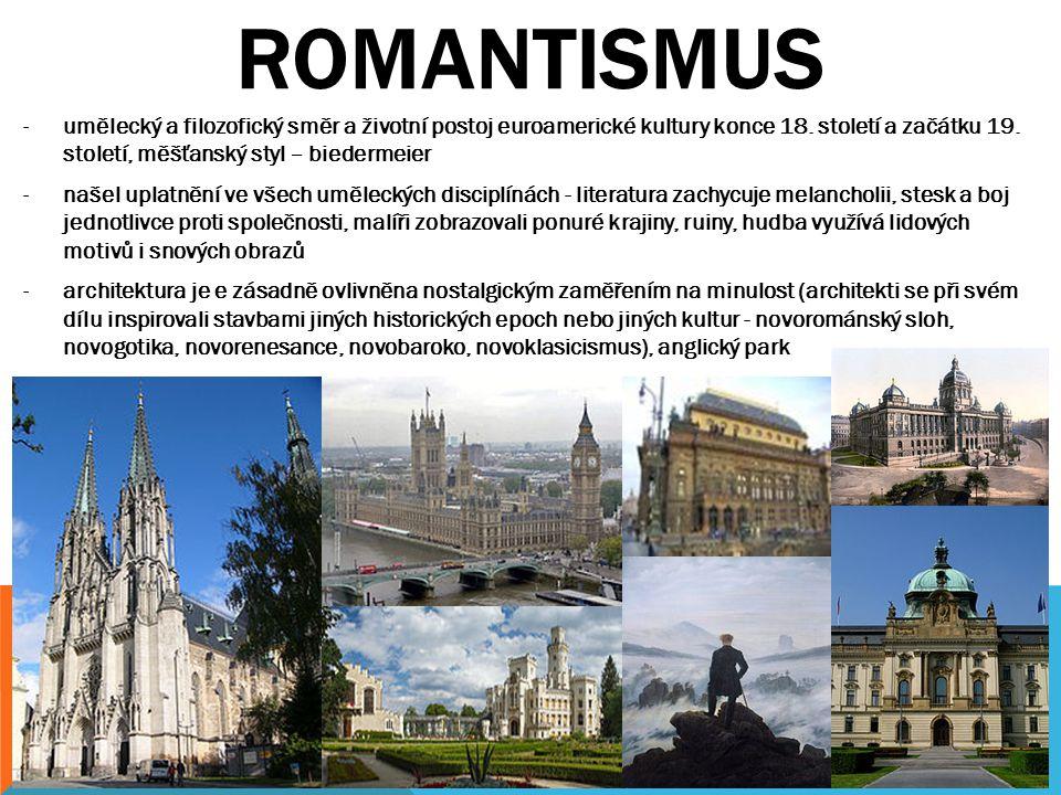 ROMANTISMUS umělecký a filozofický směr a životní postoj euroamerické kultury konce 18. století a začátku 19. století, měšťanský styl – biedermeier.