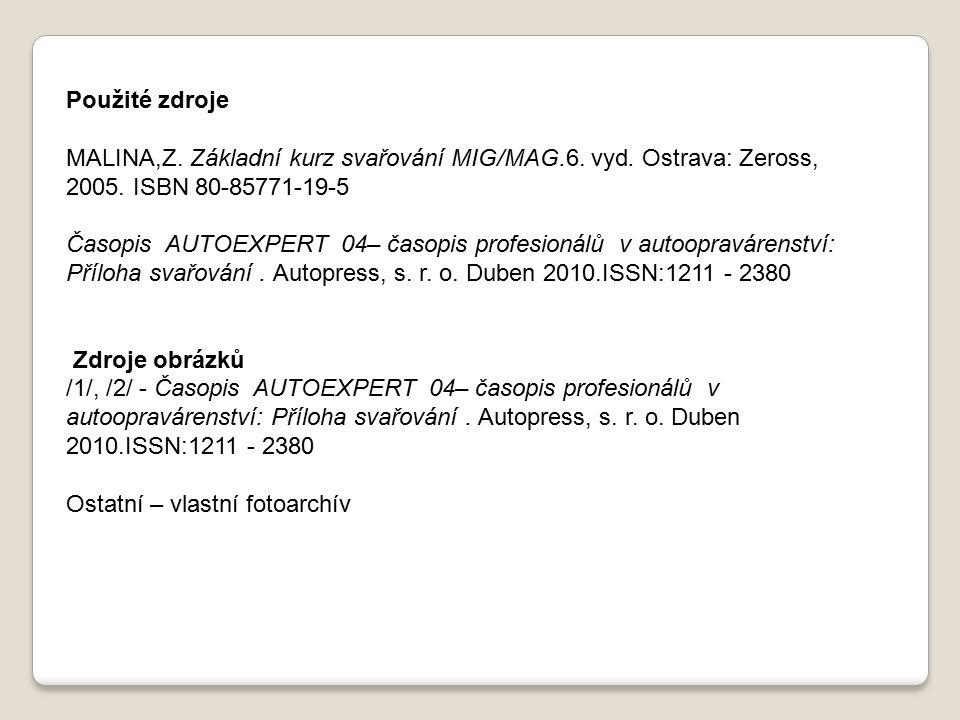 Použité zdroje MALINA,Z. Základní kurz svařování MIG/MAG.6. vyd. Ostrava: Zeross, 2005. ISBN 80-85771-19-5.