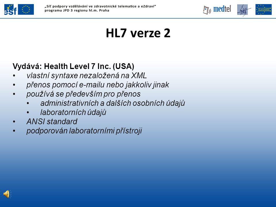 HL7 verze 2 Vydává: Health Level 7 Inc. (USA)