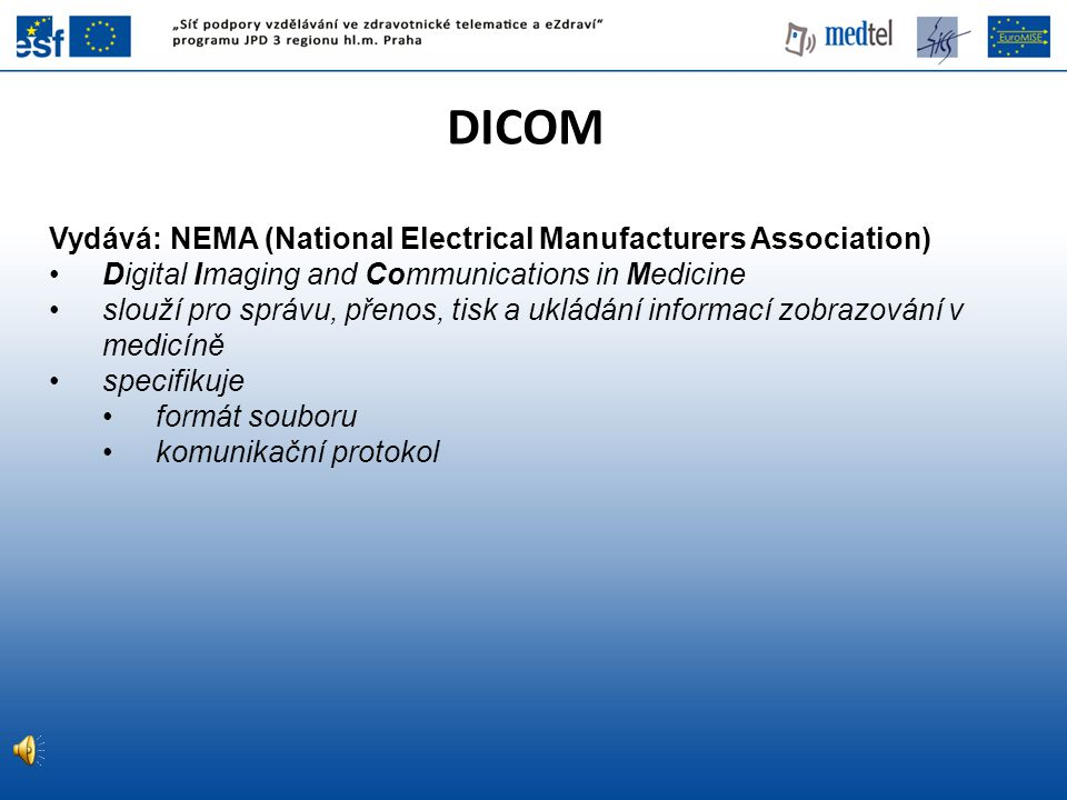 DICOM Vydává: NEMA (National Electrical Manufacturers Association)
