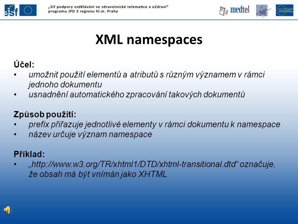 XML namespaces Účel: umožnit použití elementů a atributů s různým významem v rámci jednoho dokumentu.