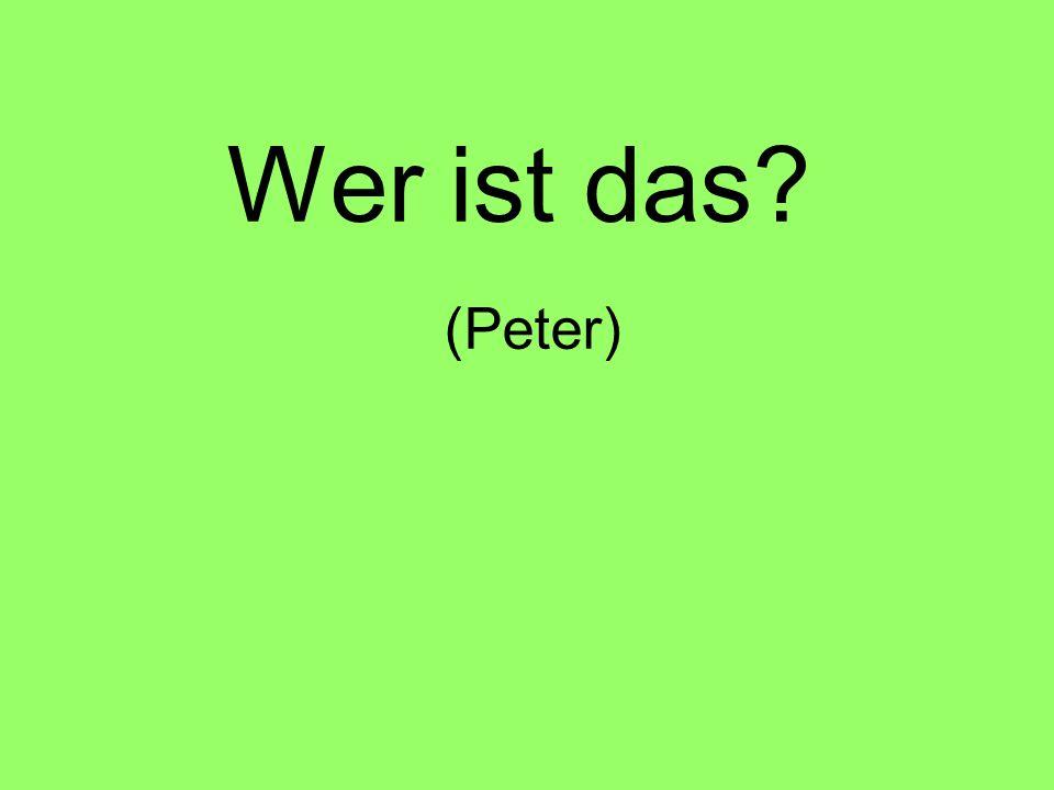 Wer ist das (Peter)