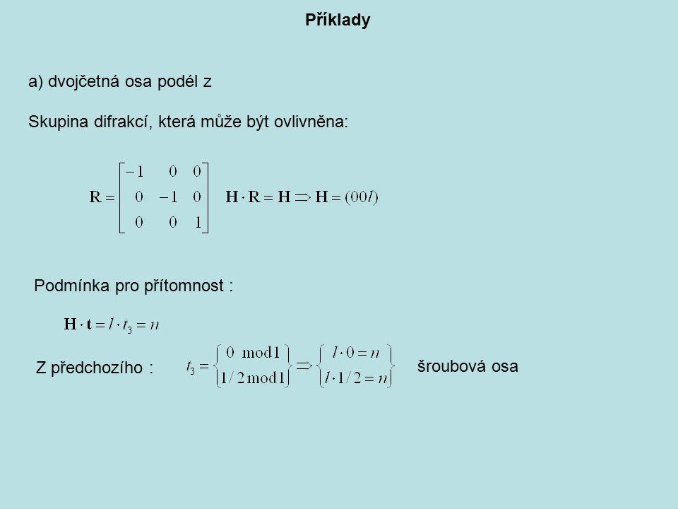 Příklady a) dvojčetná osa podél z. Skupina difrakcí, která může být ovlivněna: Podmínka pro přítomnost :