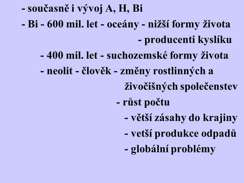 - současně i vývoj A, H, Bi - Bi - 600 mil. let - oceány - nižší formy života. - producenti kyslíku.