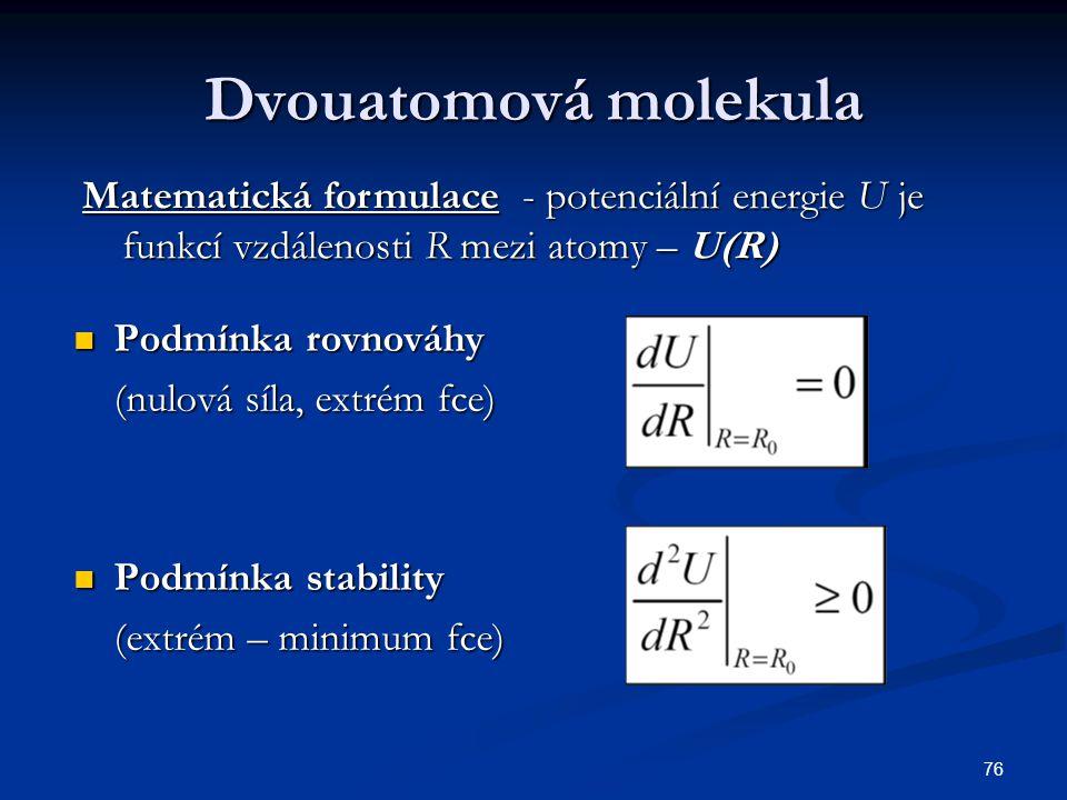 Dvouatomová molekula Matematická formulace - potenciální energie U je funkcí vzdálenosti R mezi atomy – U(R)