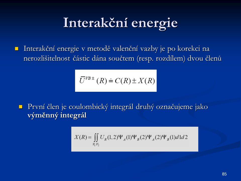 Interakční energie Interakční energie v metodě valenční vazby je po korekci na nerozlišitelnost částic dána součtem (resp. rozdílem) dvou členů.
