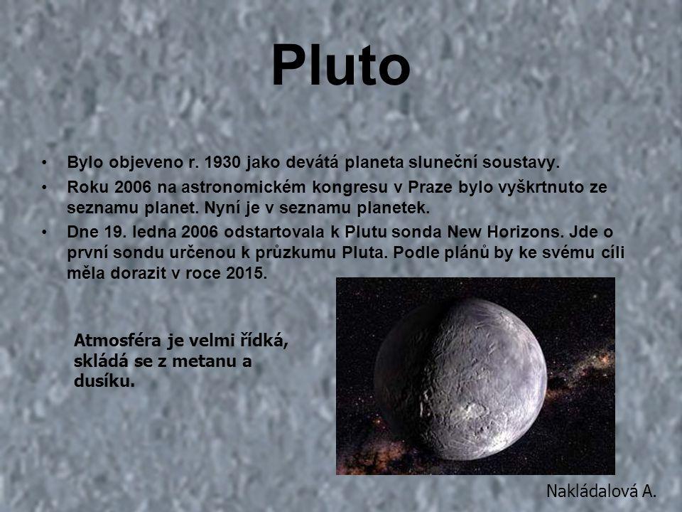 Pluto Bylo objeveno r. 1930 jako devátá planeta sluneční soustavy.