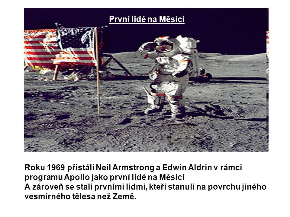 První lidé na Měsíci Roku 1969 přistáli Neil Armstrong a Edwin Aldrin v rámci programu Apollo jako první lidé na Měsíci.