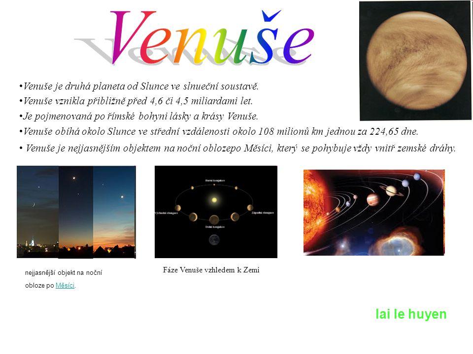 Venuše Venuše je druhá planeta od Slunce ve slnueční soustavě. Venuše vznikla přibližně před 4,6 či 4,5 miliardami let.