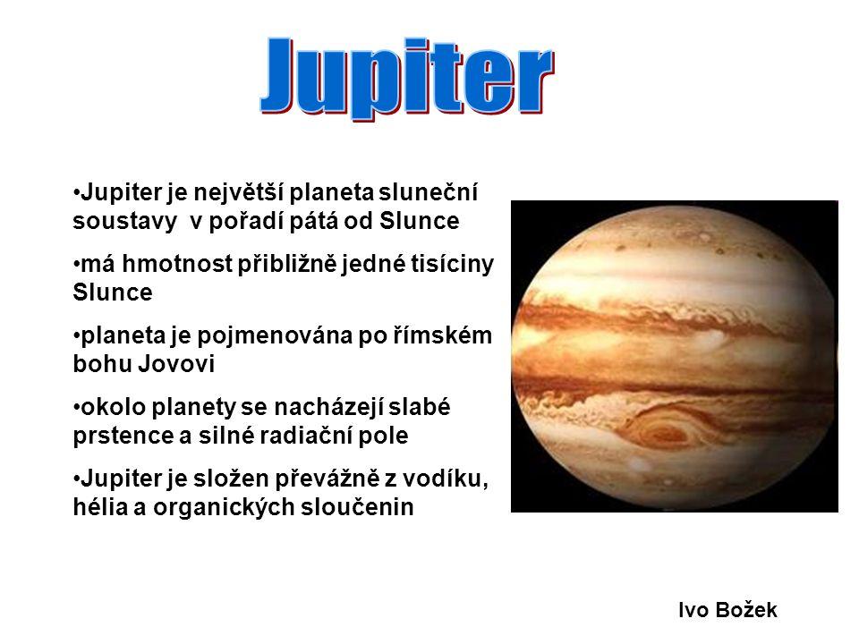 Jupiter Jupiter je největší planeta sluneční soustavy v pořadí pátá od Slunce. má hmotnost přibližně jedné tisíciny Slunce.