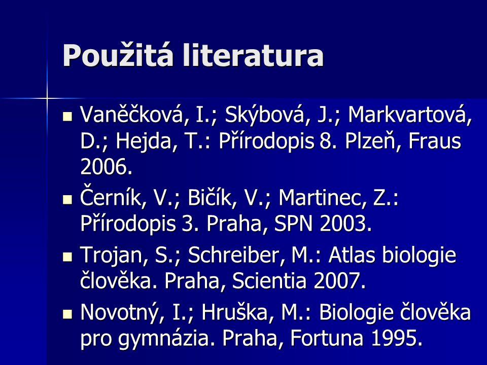 Použitá literatura Vaněčková, I.; Skýbová, J.; Markvartová, D.; Hejda, T.: Přírodopis 8. Plzeň, Fraus 2006.