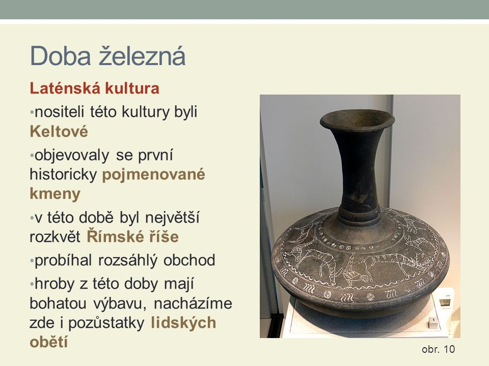 Doba železná Laténská kultura nositeli této kultury byli Keltové