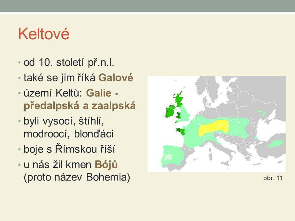 Keltové od 10. století př.n.l. také se jim říká Galové