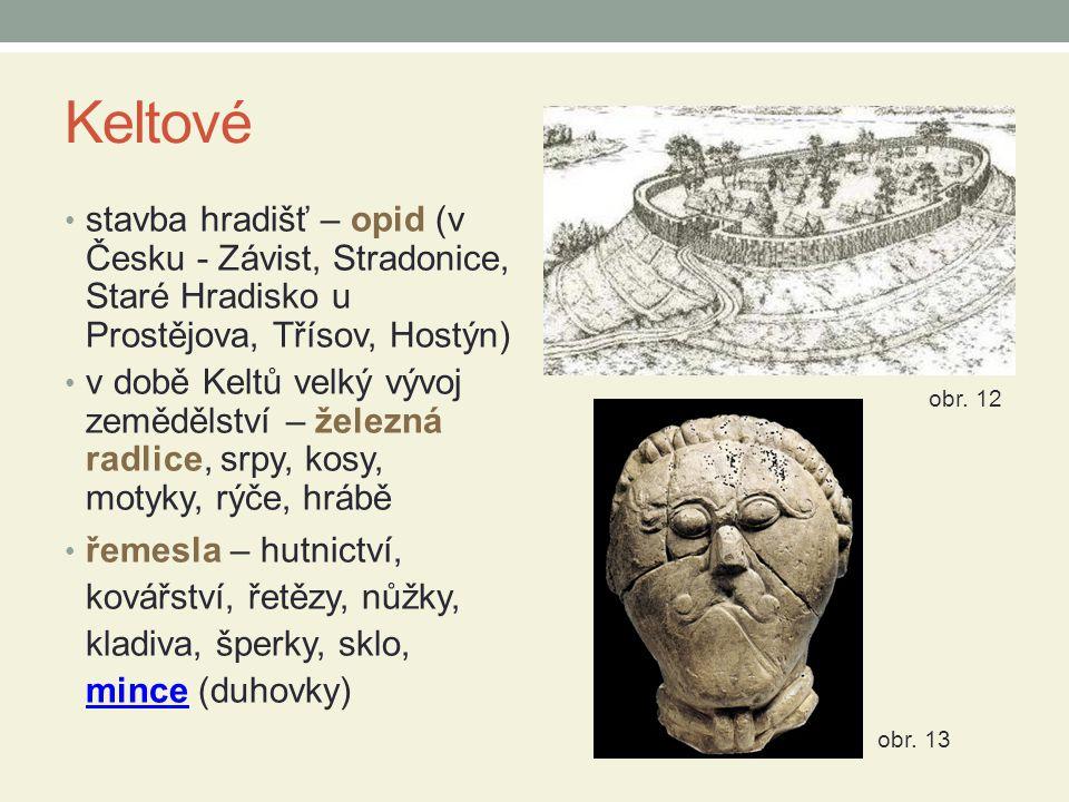 Keltové stavba hradišť – opid (v Česku - Závist, Stradonice, Staré Hradisko u Prostějova, Třísov, Hostýn)
