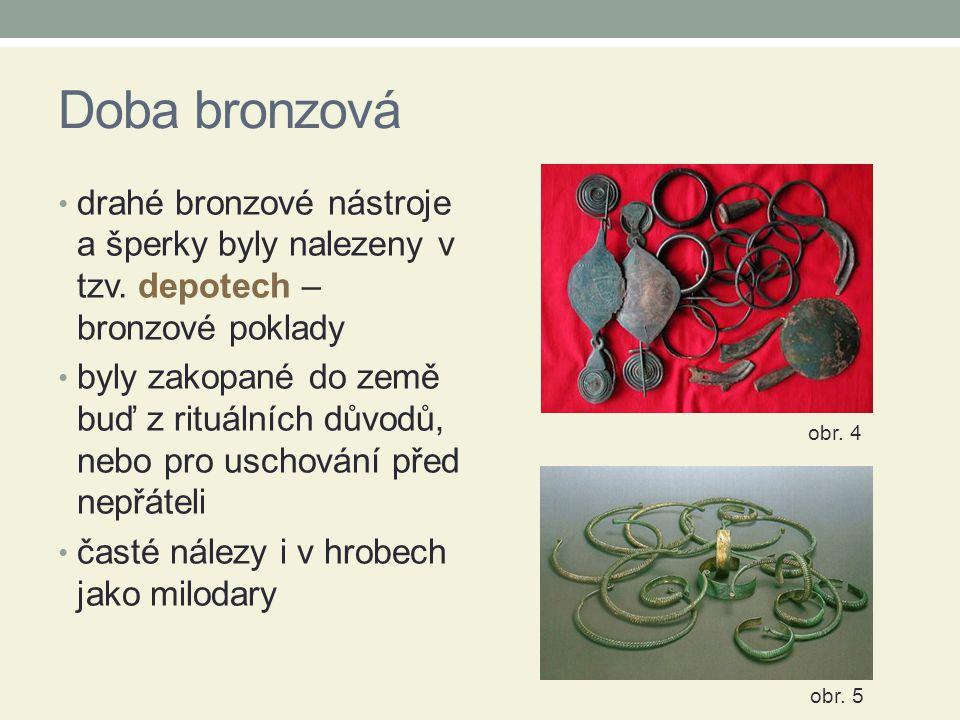 Doba bronzová drahé bronzové nástroje a šperky byly nalezeny v tzv. depotech – bronzové poklady.