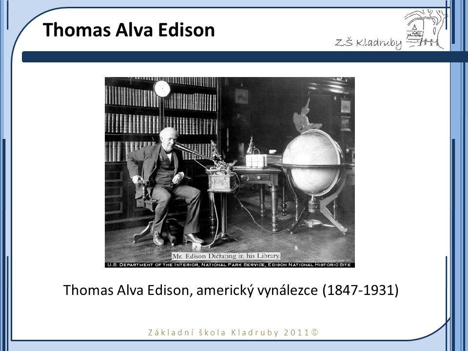 Thomas Alva Edison Thomas Alva Edison, americký vynálezce (1847-1931)