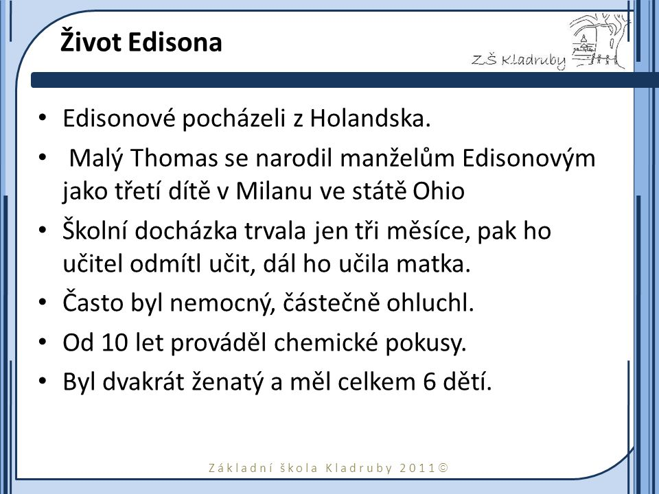 Život Edisona Edisonové pocházeli z Holandska.