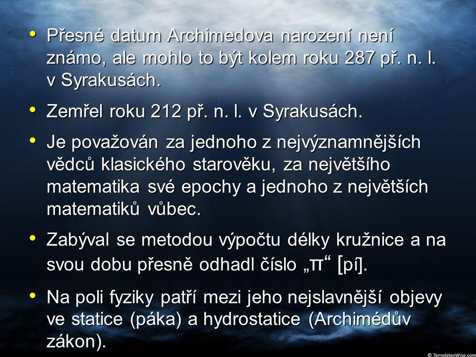 Přesné datum Archimedova narození není známo, ale mohlo to být kolem roku 287 př. n. l. v Syrakusách.