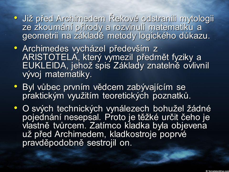 Již před Archimedem Řekové odstranili mytologii ze zkoumání přírody a rozvinuli matematiku a geometrii na základě metody logického důkazu.