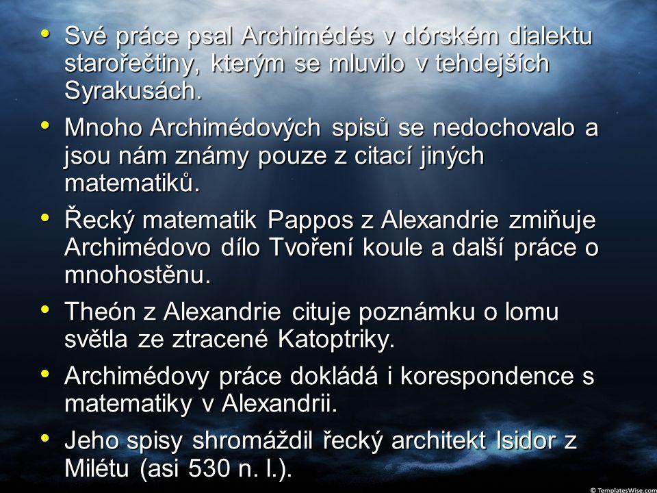 Své práce psal Archimédés v dórském dialektu starořečtiny, kterým se mluvilo v tehdejších Syrakusách.