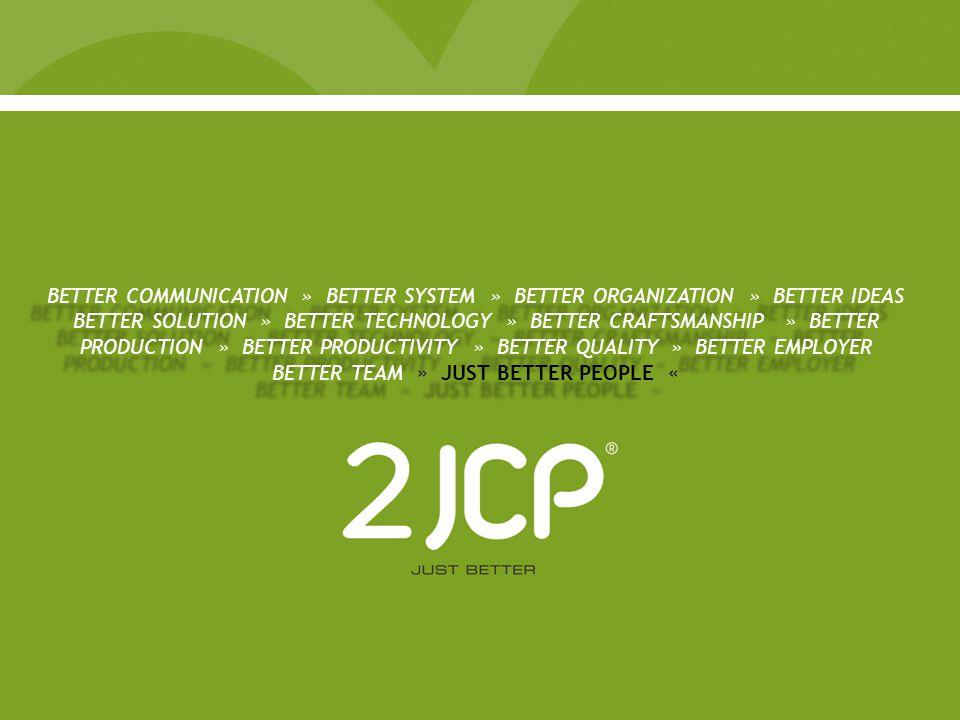 BETTER COMMUNICATION » BETTER SYSTEM » BETTER ORGANIZATION » BETTER IDEAS BETTER SOLUTION » BETTER TECHNOLOGY » BETTER CRAFTSMANSHIP » BETTER PRODUCTION » BETTER PRODUCTIVITY » BETTER QUALITY » BETTER EMPLOYER BETTER TEAM » JUST BETTER PEOPLE «