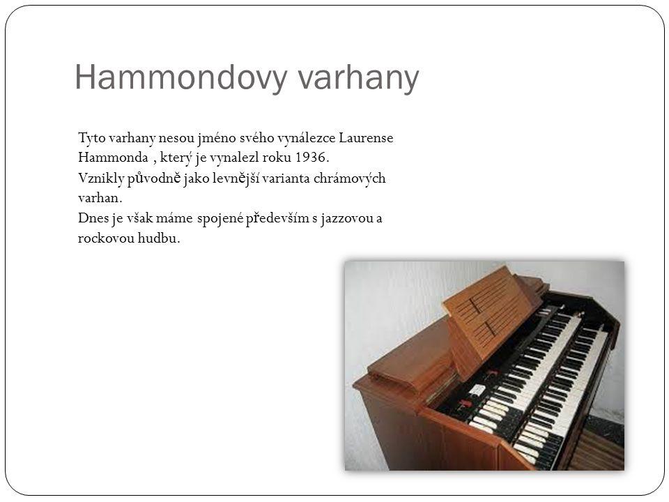Hammondovy varhany Tyto varhany nesou jméno svého vynálezce Laurense Hammonda , který je vynalezl roku 1936.
