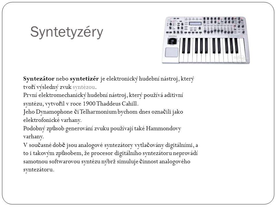 Syntetyzéry Syntezátor nebo syntetizér je elektronický hudební nástroj, který tvoří výsledný zvuk syntézou.