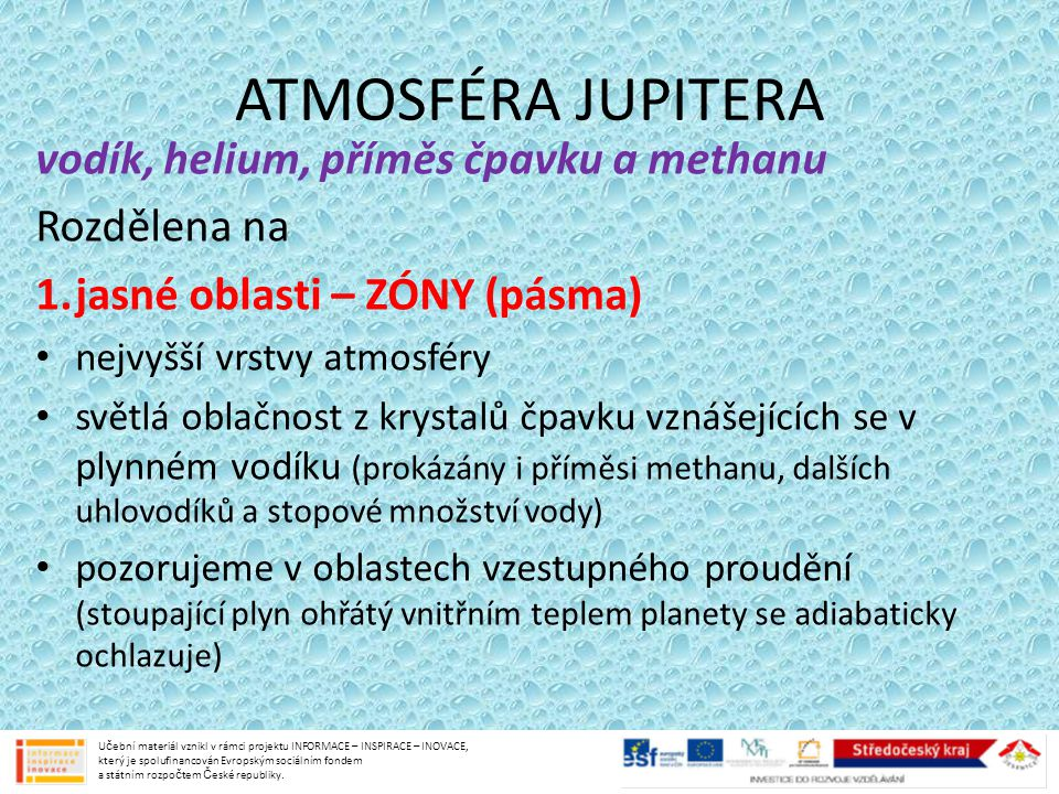 ATMOSFÉRA JUPITERA vodík, helium, příměs čpavku a methanu Rozdělena na