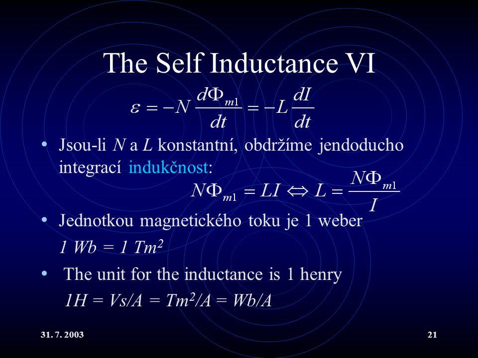 The Self Inductance VI Jsou-li N a L konstantní, obdržíme jendoducho integrací indukčnost: Jednotkou magnetického toku je 1 weber.