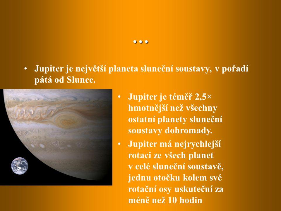 … Jupiter je největší planeta sluneční soustavy, v pořadí pátá od Slunce.