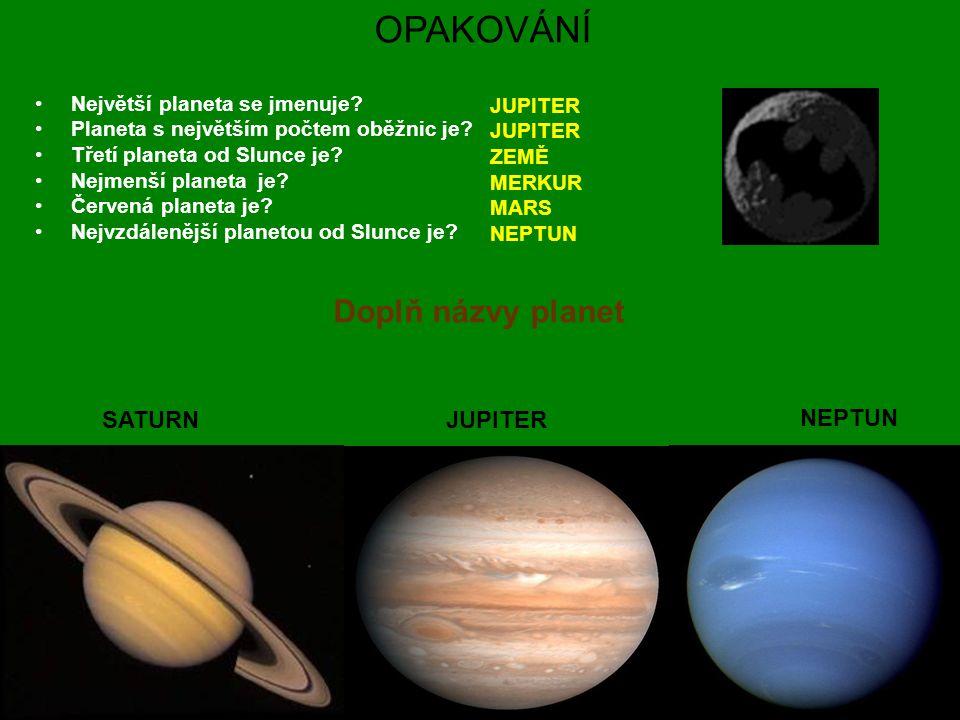 OPAKOVÁNÍ Doplň názvy planet SATURN JUPITER NEPTUN