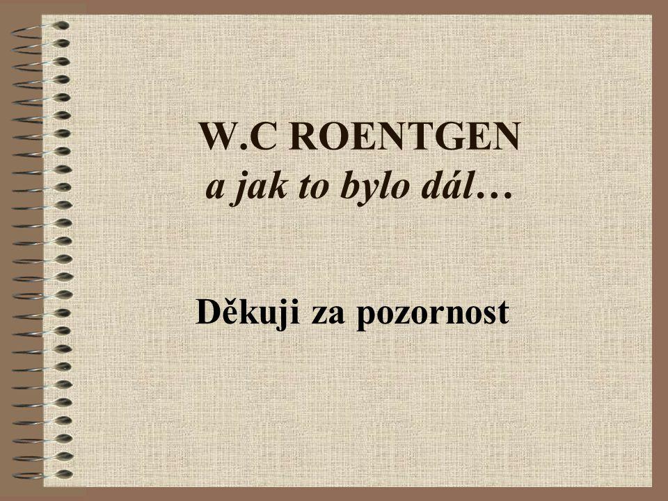 W.C ROENTGEN a jak to bylo dál…