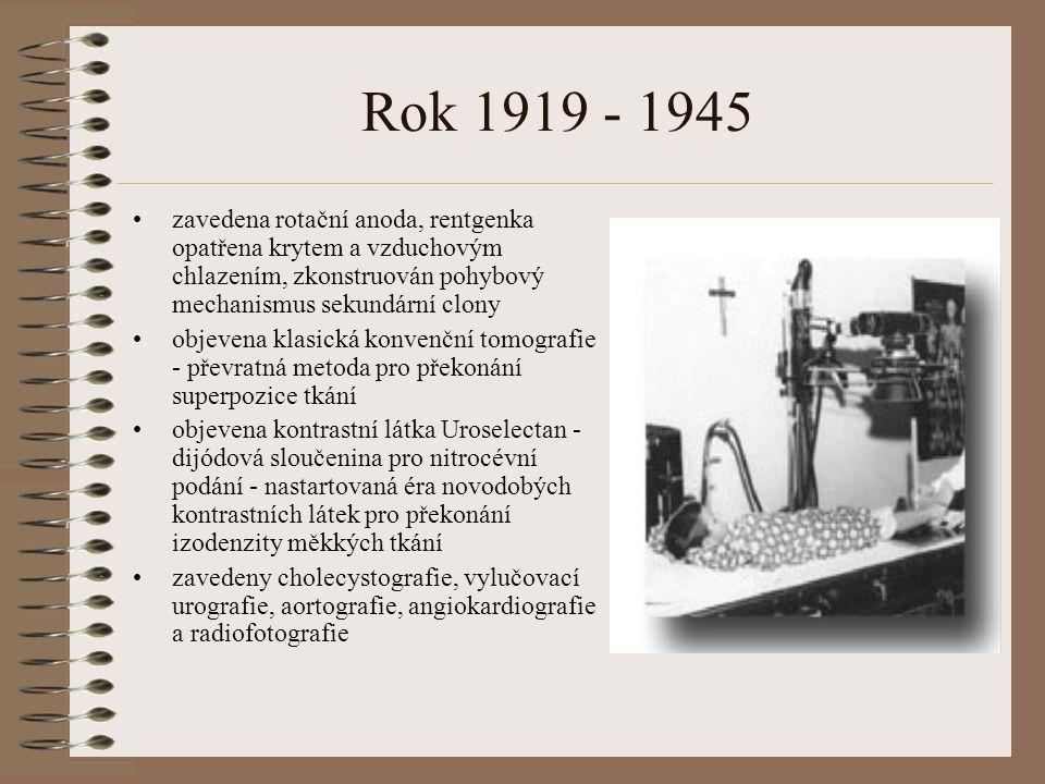 Rok 1919 - 1945 zavedena rotační anoda, rentgenka opatřena krytem a vzduchovým chlazením, zkonstruován pohybový mechanismus sekundární clony.
