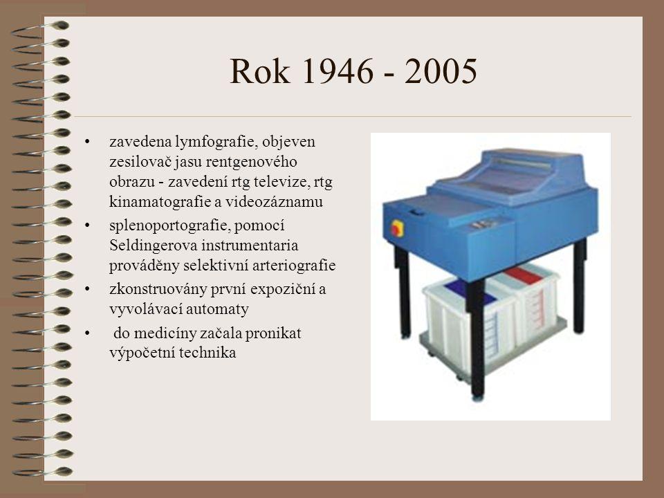 Rok 1946 - 2005 zavedena lymfografie, objeven zesilovač jasu rentgenového obrazu - zavedení rtg televize, rtg kinamatografie a videozáznamu.