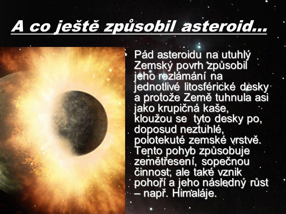A co ještě způsobil asteroid…