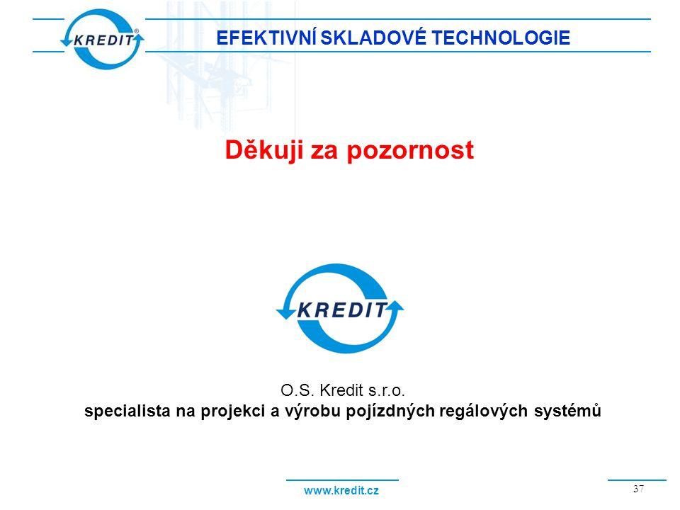 Děkuji za pozornost EFEKTIVNÍ SKLADOVÉ TECHNOLOGIE O.S. Kredit s.r.o.