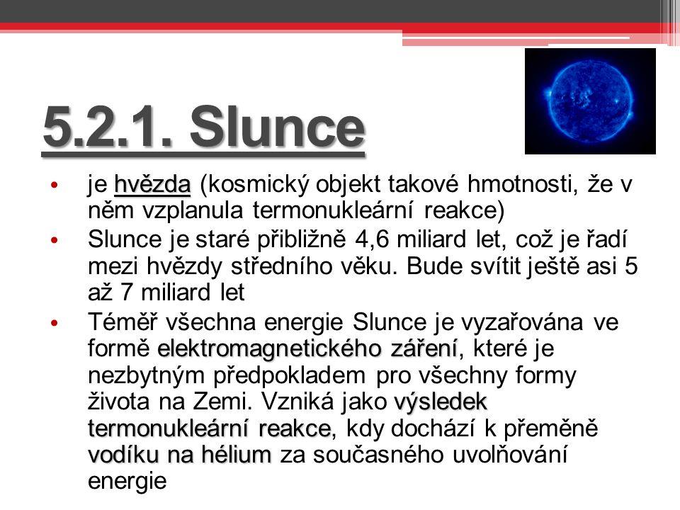 5.2.1. Slunce je hvězda (kosmický objekt takové hmotnosti, že v něm vzplanula termonukleární reakce)