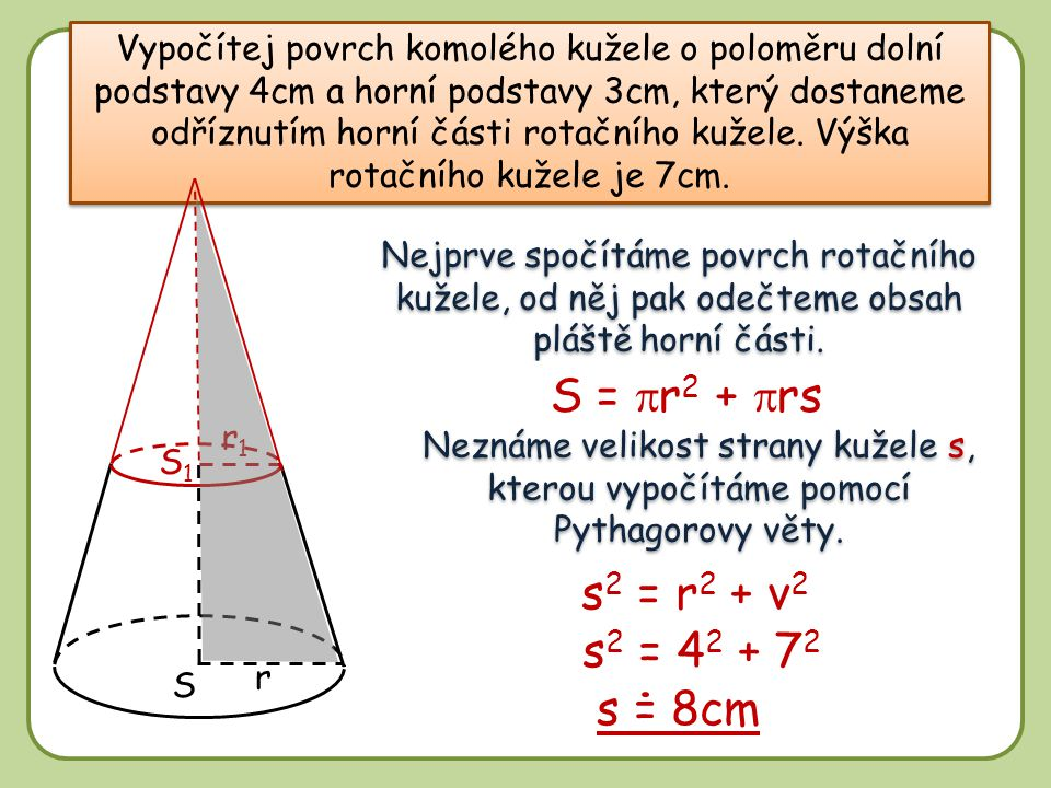 S = pr2 + prs s2 = r2 + v2 s2 = 42 + 72 s = 8cm